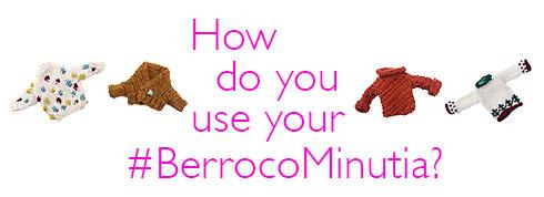 How do you use your #BerrocoMinutia?