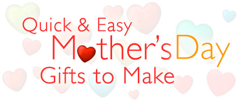 Quick & Easy Mother's Day Gifts to Make